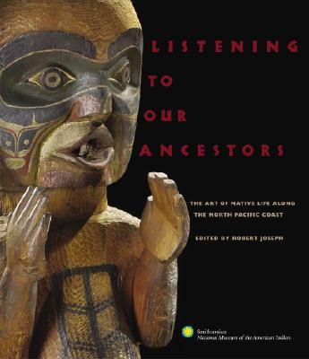 Listening to Our Ancestors By Smithsonian American Indian (COR)/ Macnair, Peter (EDT)/ Stewart, Jay (EDT)/ Joseph, Robert (EDT)/ Lenz, Mary Jane (EDT)